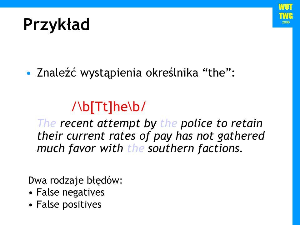 Przykład /\b[Tt]he\b/ Znaleźć wystąpienia określnika the :